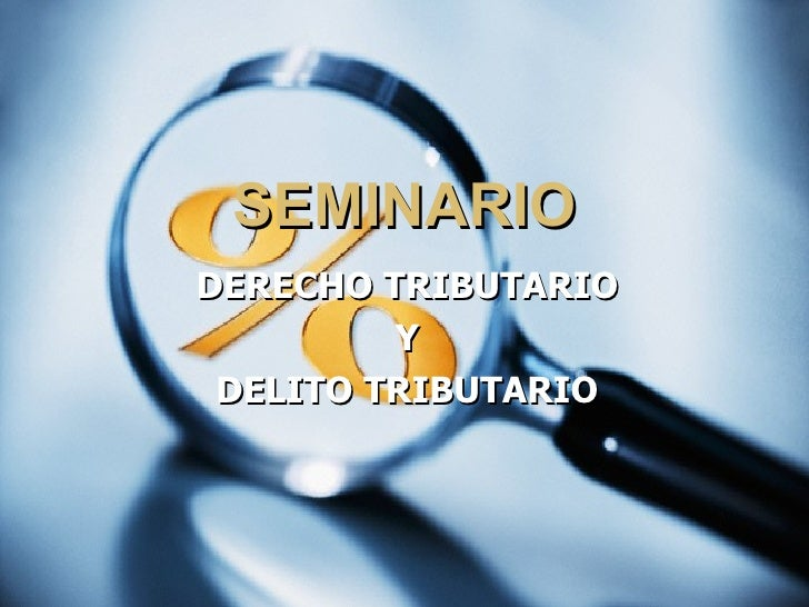 SEMINARIODERECHO TRIBUTARIO         Y DELITO TRIBUTARIO