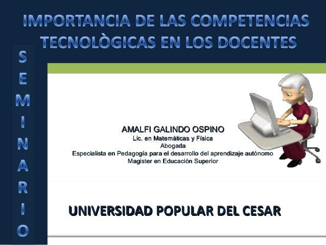 UNIVERSIDAD POPULAR DEL CESARUNIVERSIDAD POPULAR DEL CESARAMALFI GALINDO OSPINOAMALFI GALINDO OSPINOLic. en Matemáticas y ...