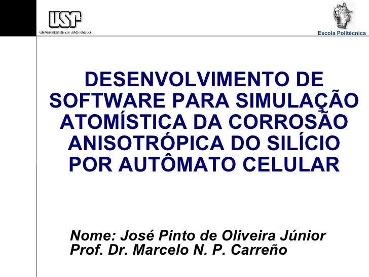 Escola Politécnica        DESENVOLVIMENTO DE SOFTWARE PARA SIMULAÇÃO  ATOMÍSTICA DA CORROSÃO   ANISOTRÓPICA DO SILÍCIO   P...