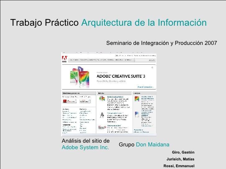 Trabajo Práctico  Arquitectura de la Información Seminario de Integración y Producción 2007 Grupo  Don Maidana Giro, Gastó...