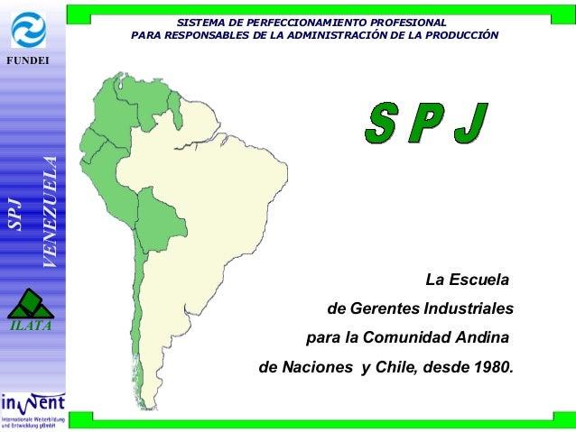 FUNDEI SPJ VENEZUELA ILATA SISTEMA DE PERFECCIONAMIENTO PROFESIONAL PARA RESPONSABLES DE LA ADMINISTRACIÓN DE LA PRODUCCIÓ...
