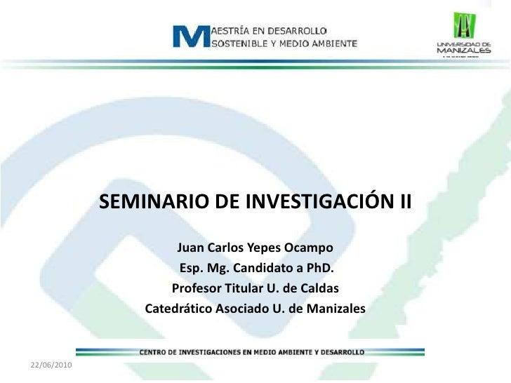 SEMINARIO DE INVESTIGACIÓN II<br />Juan Carlos Yepes Ocampo<br />Esp. Mg. Candidato a PhD.<br />Profesor Titular U. de Cal...