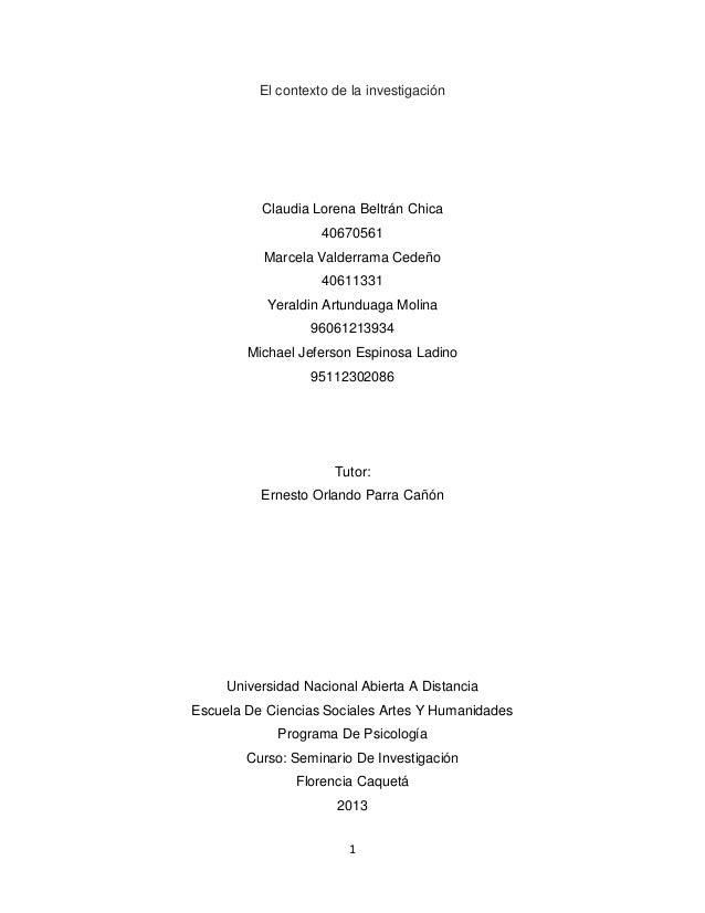 El contexto de la investigación  Claudia Lorena Beltrán Chica 40670561 Marcela Valderrama Cedeño 40611331 Yeraldin Artundu...