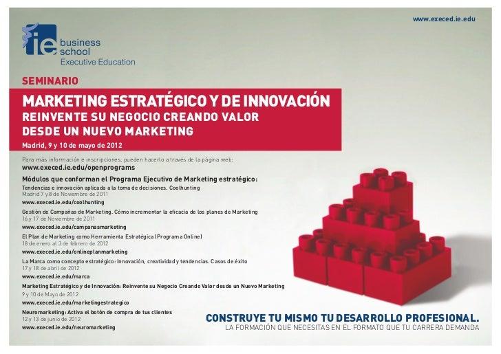 www.execed.ie.eduSEMINARIOMARKETING ESTRATÉGICO Y DE INNOVACIÓNREINVENTE SU NEGOCIO CREANDO VALORDESDE UN NUEVO MARKETINGM...