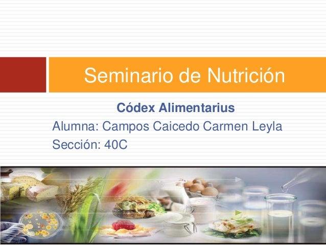 Códex Alimentarius Alumna: Campos Caicedo Carmen Leyla Sección: 40C Seminario de Nutrición