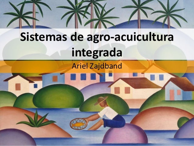 Sistemas de agro-acuicultura         integrada         Ariel Zajdband