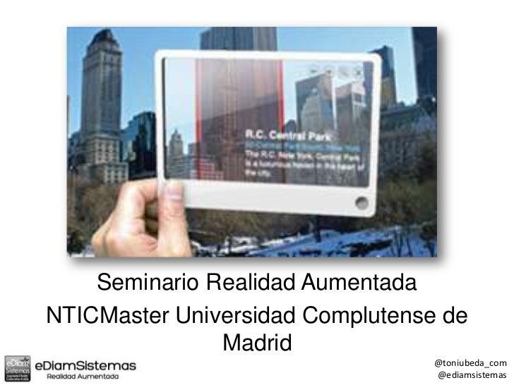 Seminario Realidad AumentadaNTICMaster Universidad Complutense de               Madrid                                  @t...