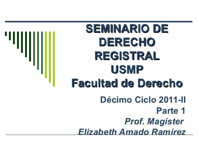 SEMINARIO DE     DERECHO    REGISTRAL       USMPFacultad de Derecho      Décimo Ciclo 2011-II                   Parte 1   ...