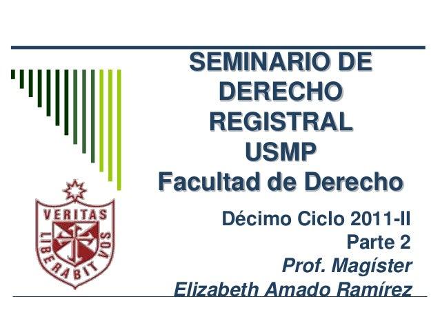 SEMINARIO DE    DERECHO   REGISTRAL       USMPFacultad de Derecho      Décimo Ciclo 2011-II                   Parte 2     ...