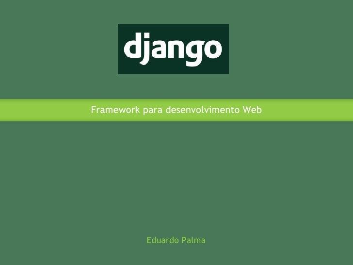 Framework para desenvolvimento Web Eduardo Palma