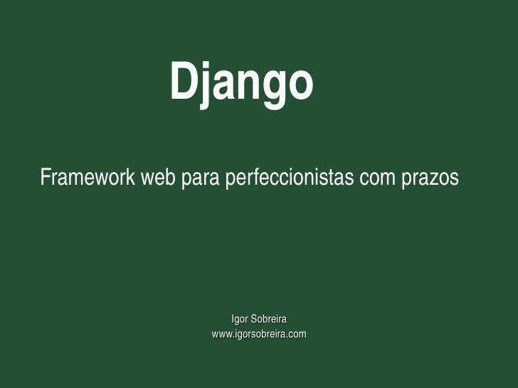 Django     Frameworkwebparaperfeccionistascomprazos                              IgorSobreira                       ...