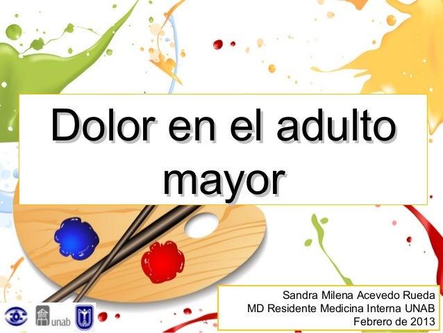 Dolor en el adulto      mayor               Sandra Milena Acevedo Rueda          MD Residente Medicina Interna UNAB       ...