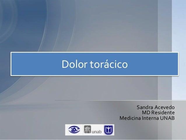 Dolor torácico  Sandra Acevedo MD Residente Medicina Interna UNAB