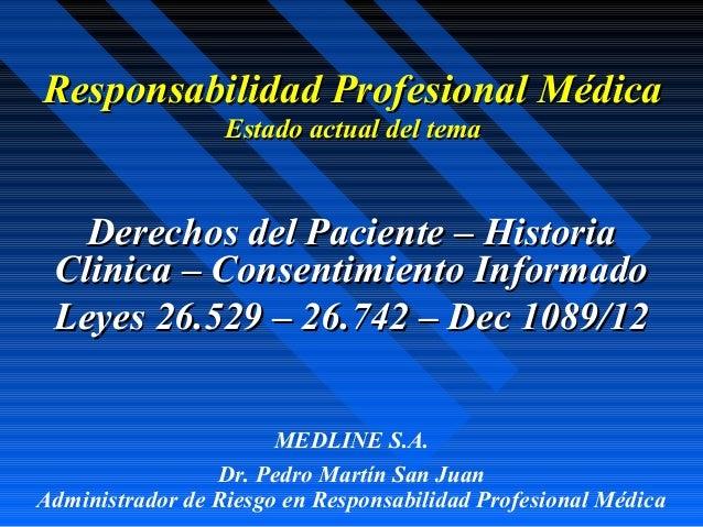 Responsabilidad Profesional Médica                  Estado actual del tema   Derechos del Paciente – Historia Clinica – Co...