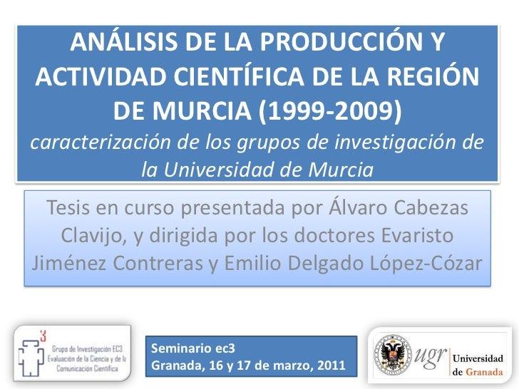 ANÁLISIS DE LA PRODUCCIÓN Y ACTIVIDAD CIENTÍFICA DE LA REGIÓN DE MURCIA (1999-2009)caracterización de los grupos de invest...