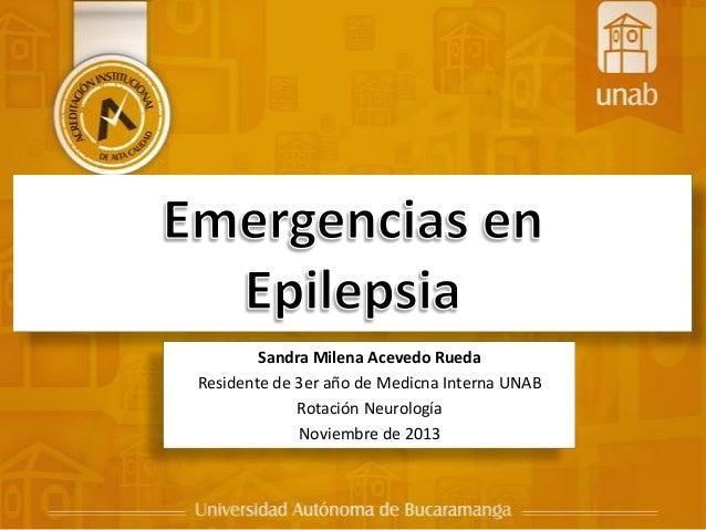 Sandra Milena Acevedo Rueda Residente de 3er año de Medicna Interna UNAB Rotación Neurología Noviembre de 2013