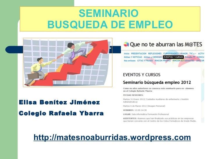 SEMINARIO  BUSQUEDA DE EMPLEO Elisa Benítez Jiménez Colegio Rafaela Ybarra http://matesnoaburridas.wordpress.com