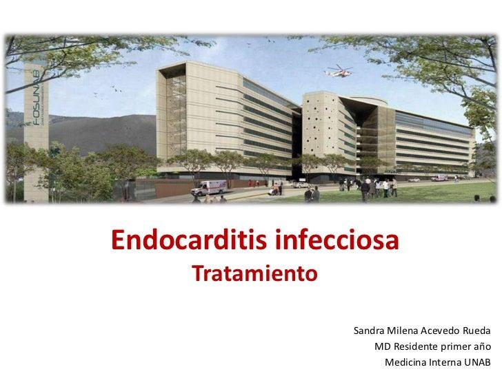 Endocarditis infecciosa      Tratamiento                    Sandra Milena Acevedo Rueda                        MD Resident...