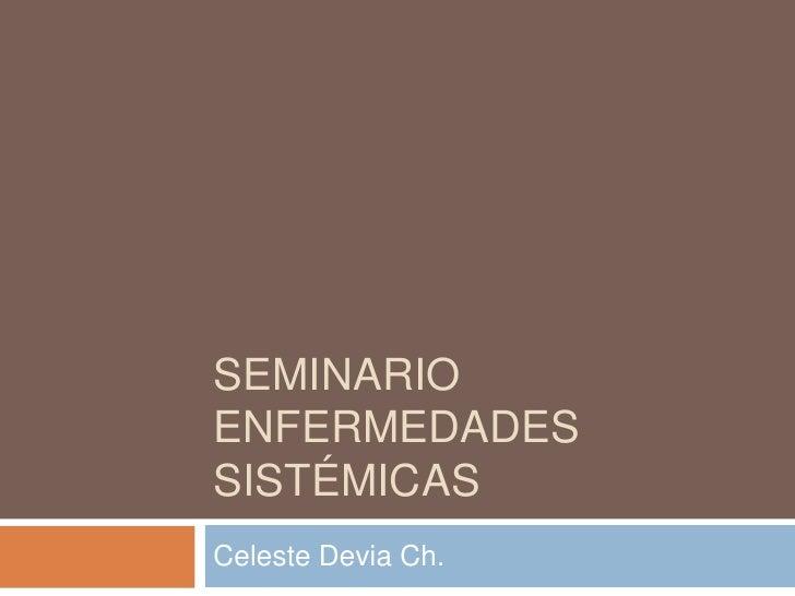 SEMINARIOENFERMEDADESSISTÉMICASCeleste Devia Ch.