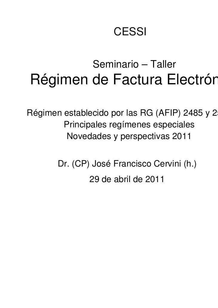 CESSI                Seminario – TallerRégimen de Factura ElectrónicaRégimen establecido por las RG (AFIP) 2485 y 2511    ...
