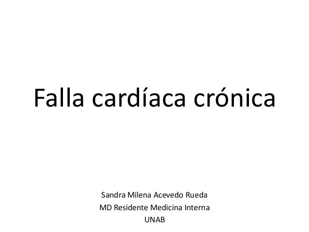 Falla cardíaca crónica  Sandra Milena Acevedo Rueda MD Residente Medicina Interna UNAB
