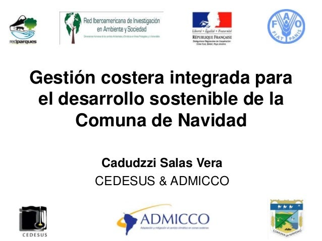 Gestión costera integrada para el desarrollo sostenible de la Comuna de Navidad Cadudzzi Salas Vera CEDESUS & ADMICCO