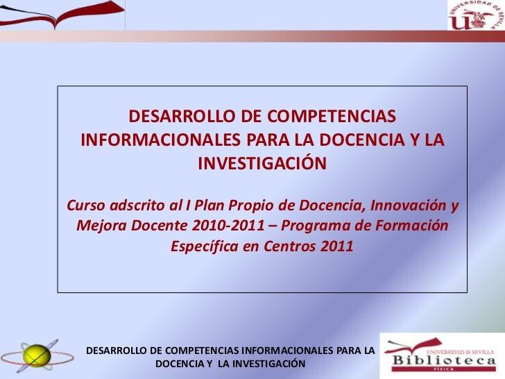 DESARROLLO DE COMPETENCIAS INFORMACIONALES PARA LA DOCENCIA Y LA INVESTIGACIÓN<br />Curso adscrito al I Plan Propio de Doc...