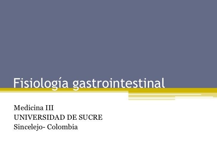 Fisiología gastrointestinal<br />Medicina III<br />UNIVERSIDAD DE SUCRE<br />Sincelejo- Colombia<br />
