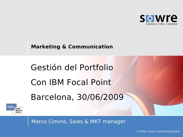 Marketing & Communication    Gestión del Portfolio Con IBM Focal Point Barcelona, 30/06/2009  Marco Cimino, Sales & MKT ma...