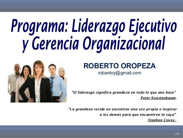 """ROBERTO OROPEZA robantoy@gmail.com  """"El liderazgo significa grandeza en todo lo que uno hace"""" Peter Koestenbaum. """"La grand..."""