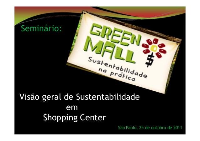 São Paulo, 25 de outubro de 2011 Seminário: Visão geral de $ustentabilidade em $hopping Center