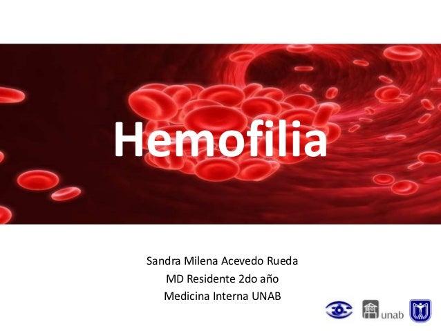 Hemofilia Sandra Milena Acevedo Rueda    MD Residente 2do año    Medicina Interna UNAB