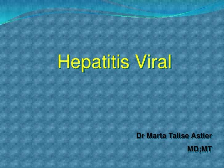 Hepatitis Viral          Dr Marta Talise Astier                        MD;MT