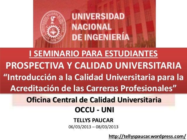 """I SEMINARIO PARA ESTUDIANTES PROSPECTIVA Y CALIDAD UNIVERSITARIA """"Introducción a la Calidad Universitaria para la Acredita..."""