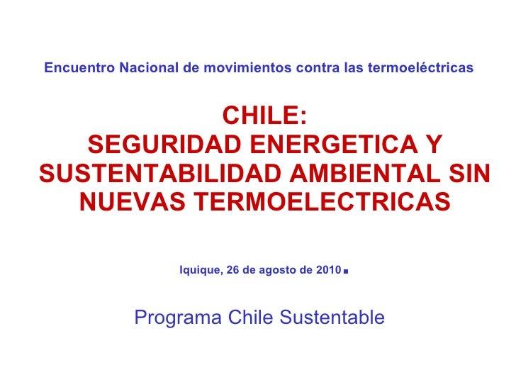 Encuentro Nacional de movimientos contra las termoeléctricas    CHILE: SEGURIDAD ENERGETICA Y SUSTENTABILIDAD AMBIENTAL   ...