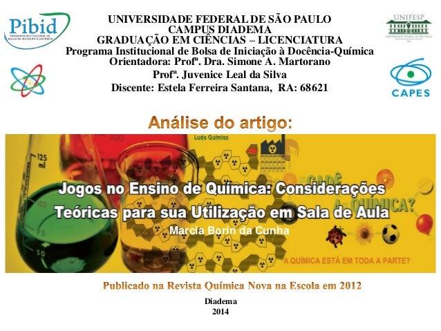 UNIVERSIDADE FEDERAL DE SÃO PAULO CAMPUS DIADEMA GRADUAÇÃO EM CIÊNCIAS – LICENCIATURA Programa Institucional de Bolsa de I...