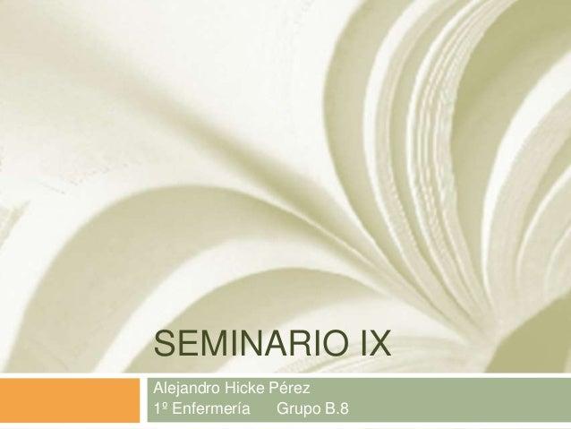 SEMINARIO IXAlejandro Hicke Pérez1º Enfermería Grupo B.8