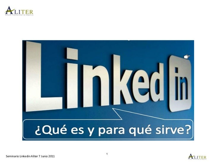 1Seminario Linkedin Aliter 7 Junio 2011Aliter/Seminario: Community M@nagement/EDA/17-24 marzo - 2011Seminario Linkedin Ali...