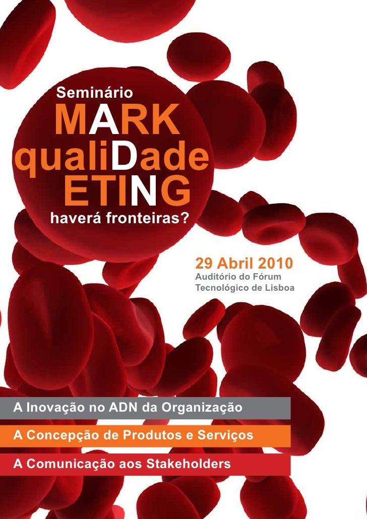 Seminário    MARK qualiDade   ETING      haverá fronteiras?                            29 Abril 2010                      ...