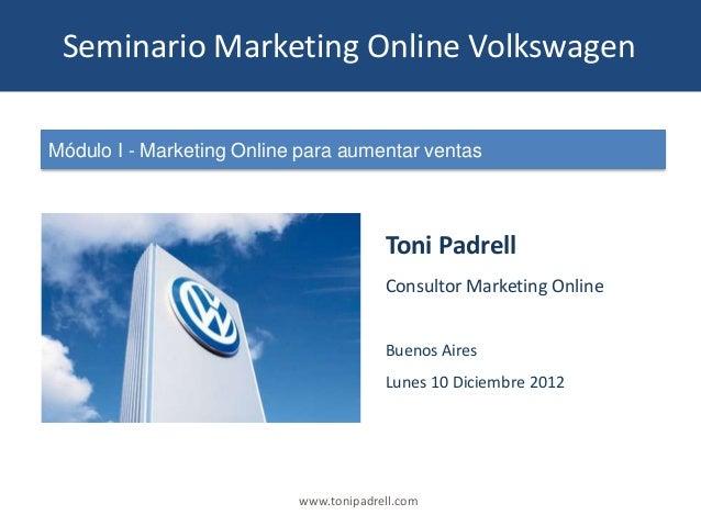 Seminario Marketing Online VolkswagenMódulo I - Marketing Online para aumentar ventas                                     ...