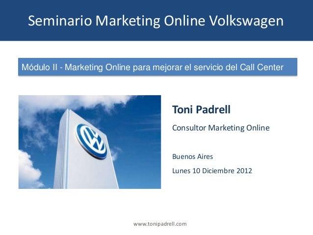 Seminario Marketing Online VolkswagenMódulo II - Marketing Online para mejorar el servicio del Call Center                ...