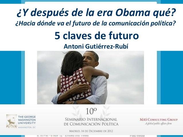 ¿Y después de la era Obama qué?¿Hacia dónde va el futuro de la comunicación política?             5 claves de futuro      ...