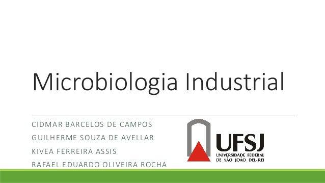 Microbiologia Industrial CIDMAR BARCELOS DE CAMPOS GUILHERME SOUZA DE AVELLAR KIVEA FERREIRA ASSIS RAFAEL EDUARDO OLIVEIRA...