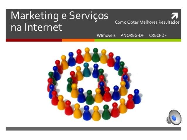  Marketing e Serviços na Internet WImoveis     ANOREG-‐DF     CRECI-‐DF  Como Obt...