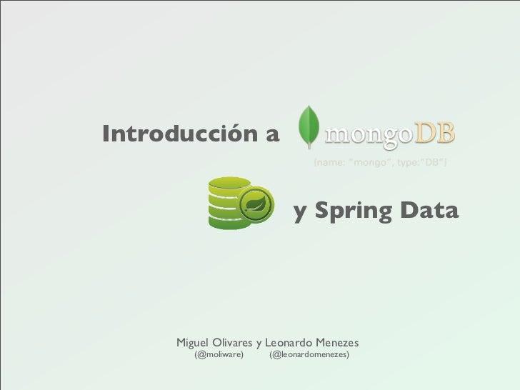 Introducción a                           y Spring Data     Miguel Olivares y Leonardo Menezes        (@moliware)   (@leona...