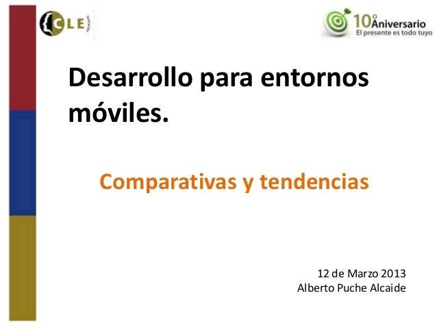 Desarrollo para entornosmóviles.  Comparativas y tendencias                        12 de Marzo 2013                    Alb...
