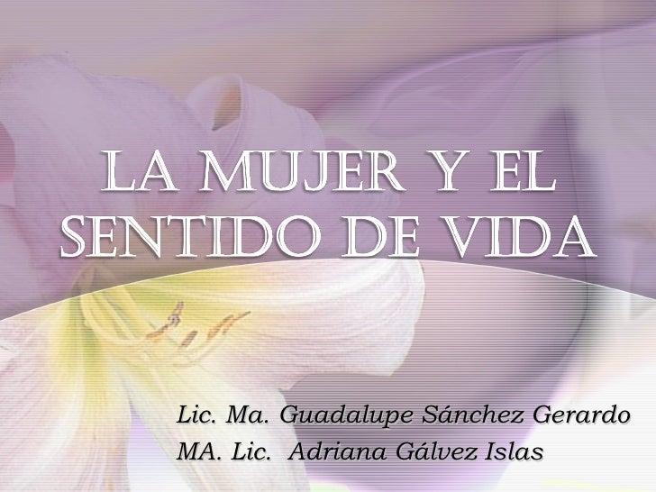 Lic. Ma. Guadalupe Sánchez Gerardo MA. Lic.  Adriana Gálvez Islas