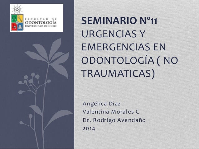 Angélica Díaz Valentina Morales C Dr. Rodrigo Avendaño 2014 SEMINARIO Nº11 URGENCIAS Y EMERGENCIAS EN ODONTOLOGÍA ( NO TRA...