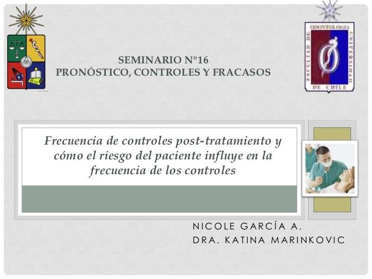 SEMINARIO Nº16 PRONÓSTICO, CONTROLES Y FRACASOSFrecuencia de controles post-tratamiento y cómo el riesgo del paciente infl...