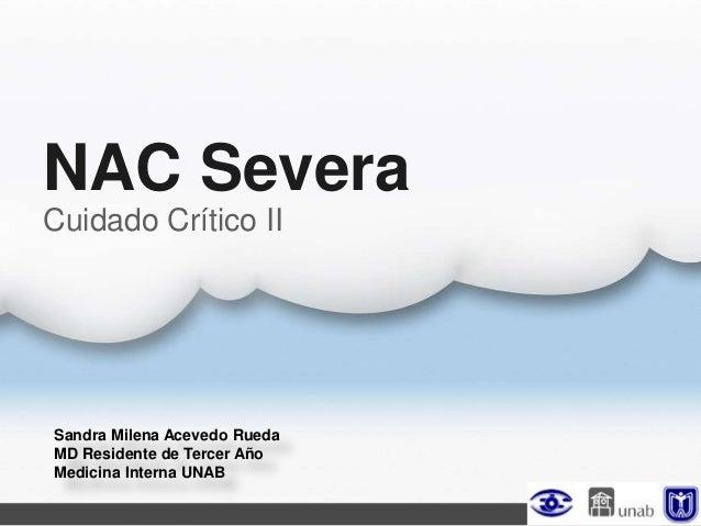 NAC Severa Sandra Milena Acevedo Rueda MD Residente de Tercer Año Medicina Interna UNAB Cuidado Crítico II